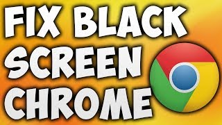 How To Fix Google Chrome Black Screen Issue - Solve Black Screen On Google Chrome