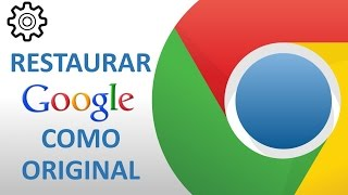 Restaurar Google Chrome a su estado Original